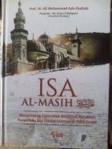 ISA AL-MASIH: Mengungkap Fakta Utuh Kelahiran, Kenabian, Fenyaliban dan Kemunculannya Diakhir Zaman