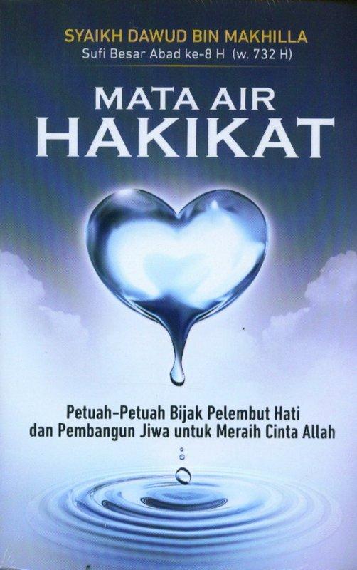 Cover Buku MATA AIR HAKIKAT: Petuah-Petuah Bijak Pelembut Hati dan Pembangun Jiwa Untuk Meraih Cinta Allah