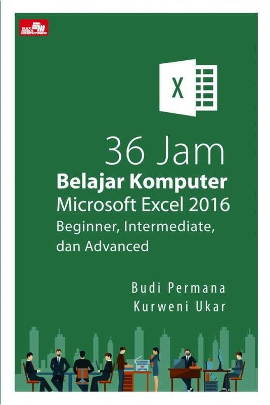 Cover Buku 36 Jam Belajar Komputer Microsoft Excel 2016 Beginner, Intermediate, dan Advanced
