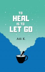 To Heal Is To Let Go (To Heal #2) Hc