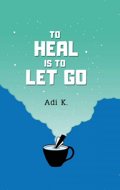 Cover Buku To Heal Is To Let Go (To Heal #2) Hc