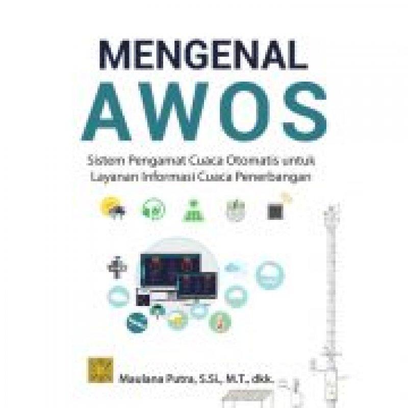 Cover Buku Mengenal AWOS Sistem Pengamat Cuaca Otomatis untuk Layanan Informasi Cuaca Penerbangan
