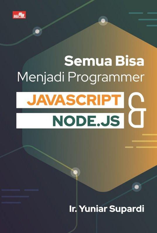 Cover Buku Semua Bisa Menjadi Programmer JavaScript & Node.js