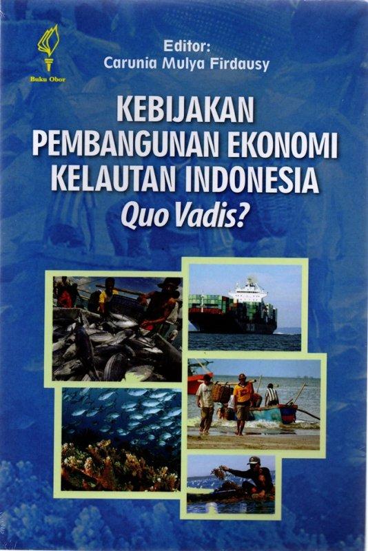 Cover Buku Kebijakan Pembangunan Ekonomi Kelautan Indonesia, Quo Vadis?