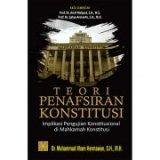 TEORI PENAFSIRAN KONSTITUSI Implikasi Pengujian Konstitusional di Mahkamah Konstitusi