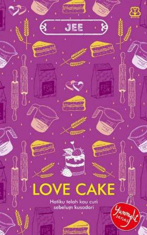 Cover Buku LOVE CAKE HATIKU TELAH KAU CURI SEBELUM KUSADARI