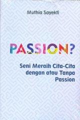 Passion? Seni Meraih Cita-Cita Dengan Atau Tanpa Passion