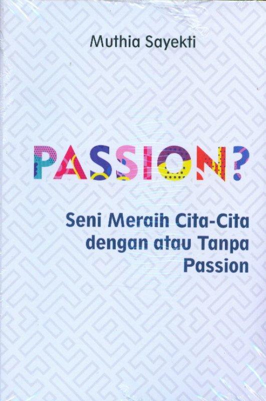 Cover Buku Passion? Seni Meraih Cita-Cita Dengan Atau Tanpa Passion
