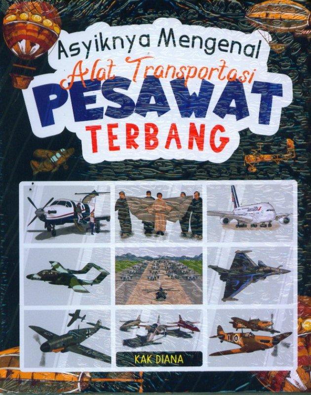 Cover Buku Asyiknya Mengenal Alat Transportasi Pesawat Terbang