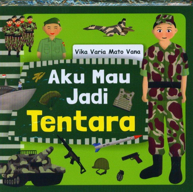 Cover Buku Aku Mau Jadi Tentara