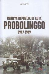 Gerilya Republik Di Kota Probolinggo 1947-1949