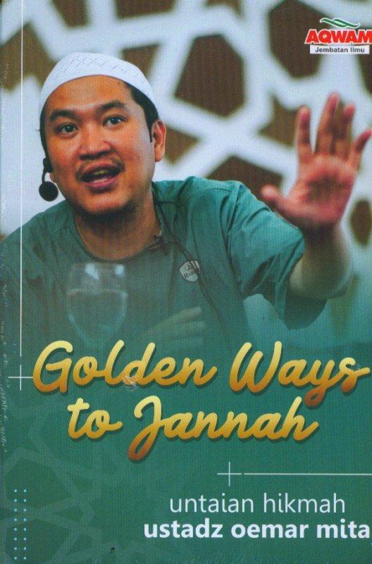 Cover Buku Golden Ways To Jannah: Untaian Hikmah Ustadz Oemar Mita