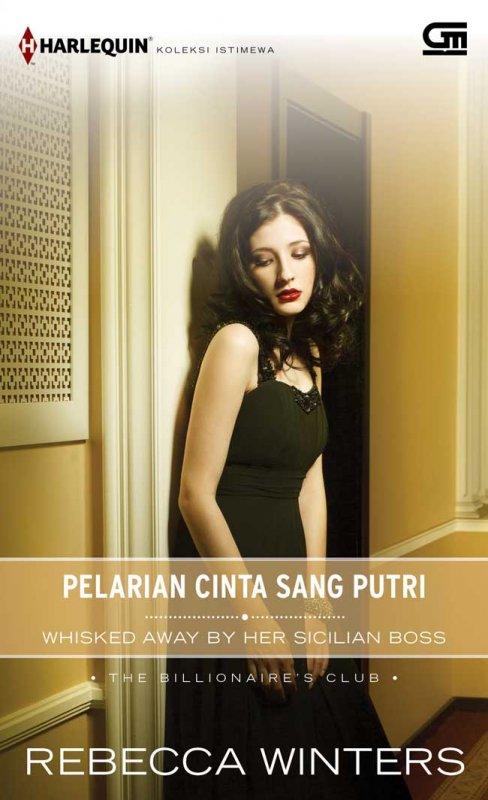 Cover Buku Harlequin Koleksi Istimewa: Pelarian Cinta Sang Putri (Whisked Away by her Sicilian Boss)