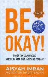Detail Buku Be Okay! Hidup Tak Selalu Baik, Yakinlah Kita Bisa Jadi Yang Terbaik
