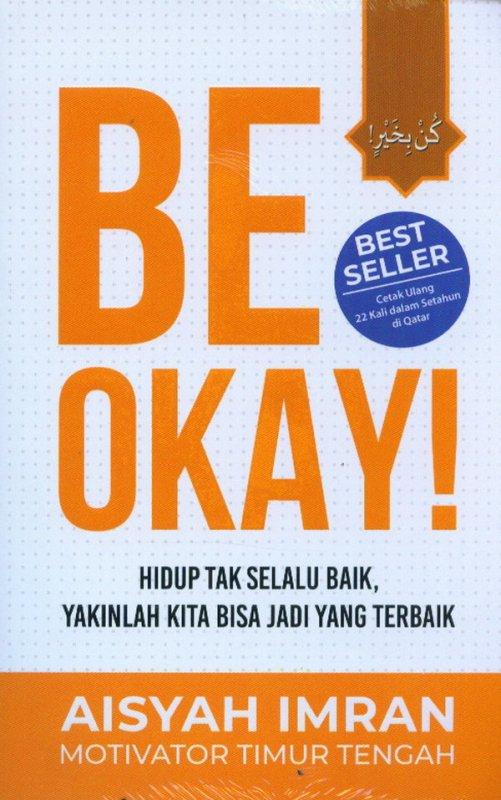 Cover Buku Be Okay! Hidup Tak Selalu Baik, Yakinlah Kita Bisa Jadi Yang Terbaik