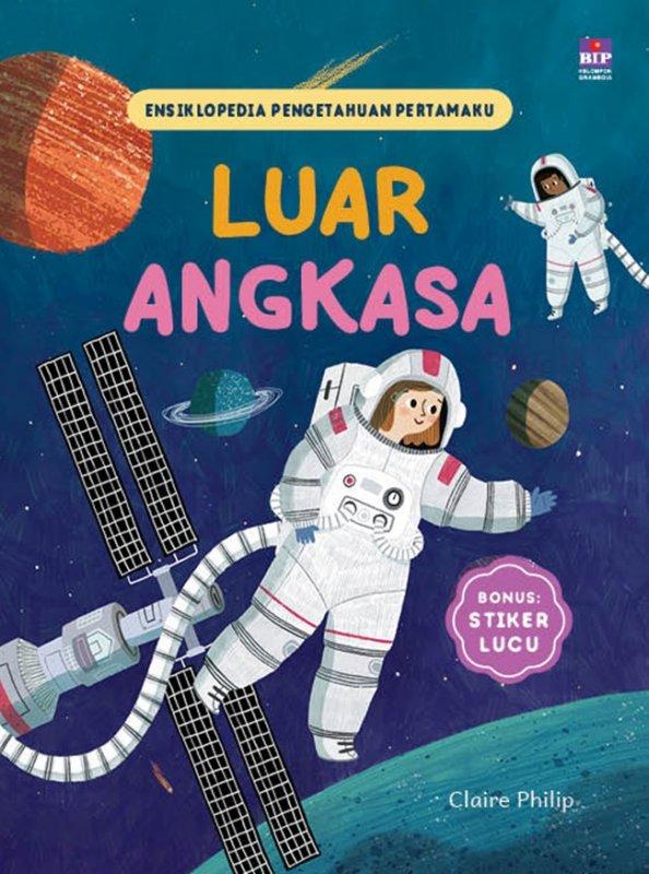 Cover Buku Ensiklopedia Pengetahuan Pertamaku : Luar Angkasa(pendidikan anak)