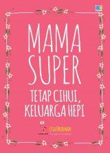 Mama Super: Tetap Cihui Keluarga Hepi (panduan untuk jadi mama super))