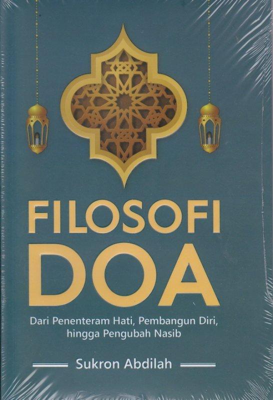 Cover Buku FILOSOFI DOA ( Dari penentraman hati , Pembangun Diri, hingga pengubah Nasib