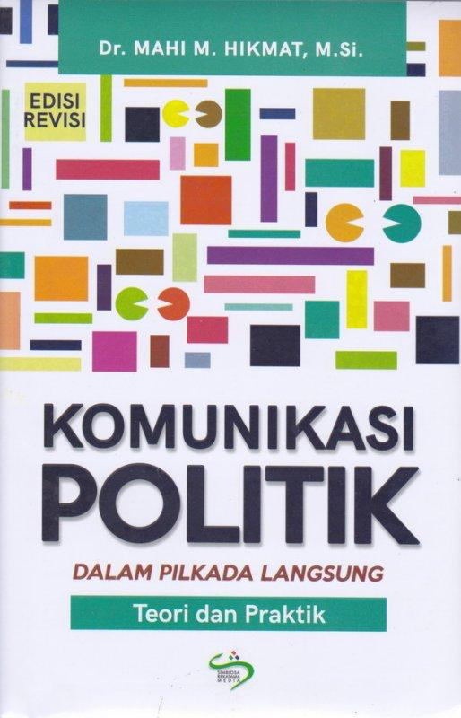 Cover Buku Komunikasi Politik Dalam Pilkada langsung(Teori dan Praktik) ed,Revisi