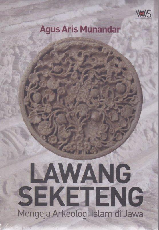 Cover Buku LAWANG SEKETENG. MENGEJA ARKEOLOGI ISLAM