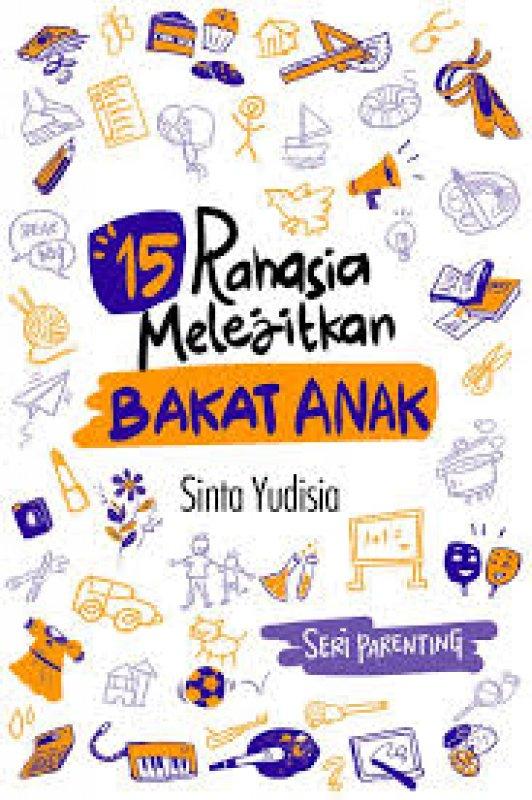 Cover Buku 15 Rahasia Melejitkan Bakat Anak (Seri Parenting)