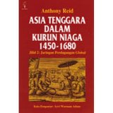 Asia Tenggara Dalam Kurun Niaga 1450 - 1680 jilid 2: Jaringan Perdagangan Global