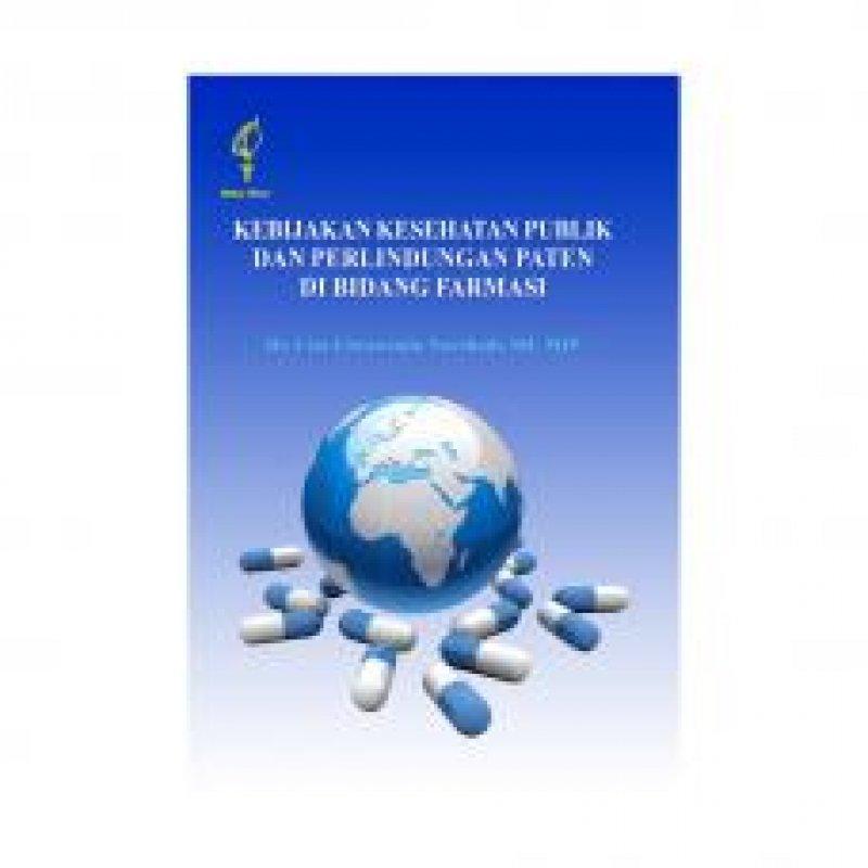 Cover Buku Kebijakan Kesehatan Publik Dan Perlindungan Paten Di Bidang Farmasi