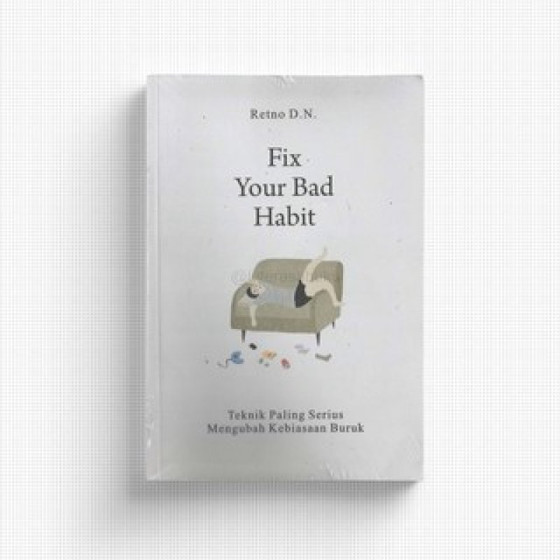 Cover Belakang Buku FIX YOUR BAD HABIT: Teknik Paling Serius Mengubah Kebiasaan Buruk