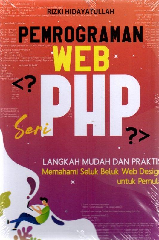 Cover Buku Pemrograman Web Seri Php: Langkah Mudah Dan Praktis Memahami Seluk Beluk Web Design Untuk Pemula