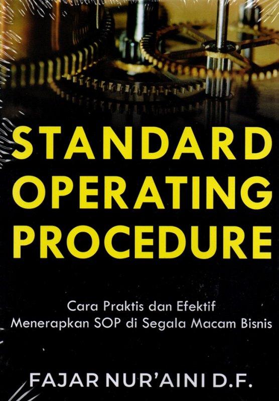 Cover Buku Standard Operating Procedure: Cara Praktis Dan Efektif Menerapkan SOP disegala macam Bisnis