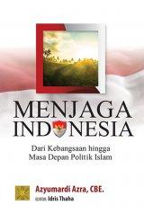 Menjaga Indonesia Dari Kebangsaan Hingga Masa Depan Politik