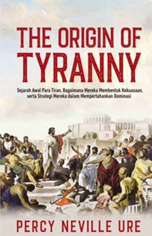 Cover Buku The Origin Of Tyranny: Sejarah Awal Para Tiran, Bagaimana Me