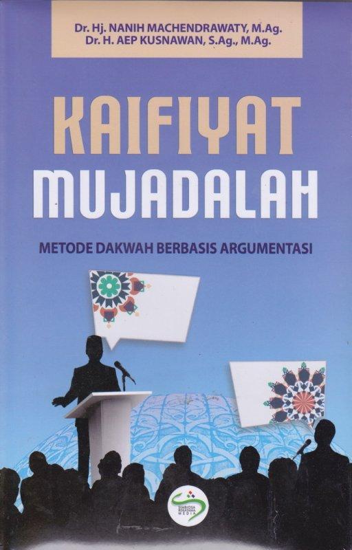 Cover Buku KAIFIYAT MUJADALAH ( Metode Dakwah Berbasis Argumentasi )