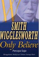 Percaya Saja ( Smith Wigglesworth )