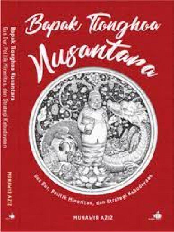 Cover Buku Bapak Tionghoa Nusantara Gus Dur, Politik Minoritas & Strategi Kebudayaan