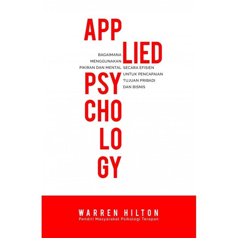 Cover Buku Applied Psychology: Bagaimana Menggunakan Pikiran dan Mental secara Efisien untuk Pencapaian Tujuan Pribadi dan Bisnis