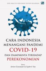 Cara Indonesia Menangani Pandemi Covid-19 Dan Dampaknya Terhadap Perekonomian
