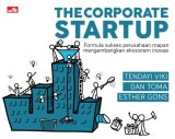 THE CORPORATE STARTUP Formula sukses perusahaan mapan mengembangkan ekosistem inovasi
