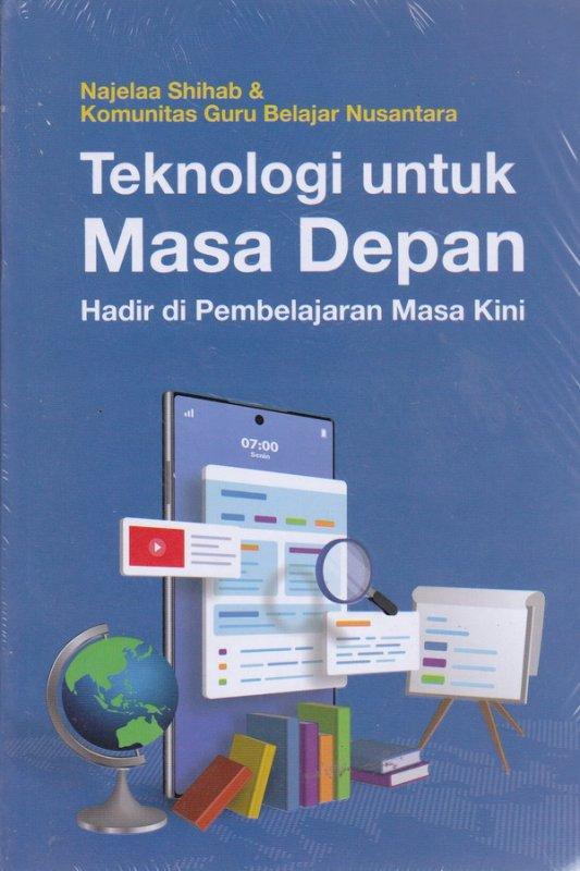 Cover Buku Teknologi untuk Masa Depan Hadir di Pembelajaran Masa Kini