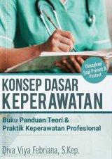 Konsep Dasar Keperawatan: Buku Panduan Teori & Praktik Keper