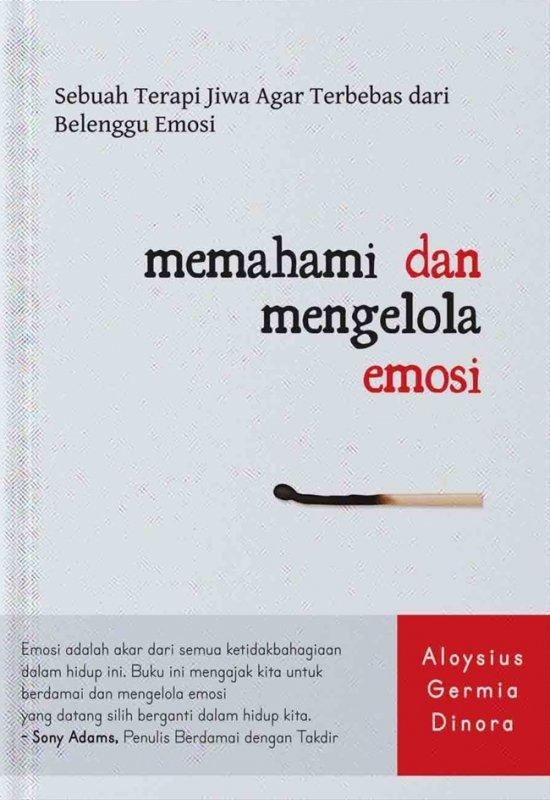Cover Buku Memahami Dan Mengelola Emosi : Sebuah Terapi Jiwa Agar Terbe