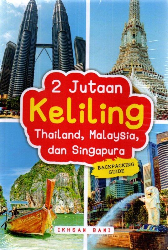 Cover Buku 2 Jutaan Keliling Thailand, Malaysia, Dan Singapura: Backpac