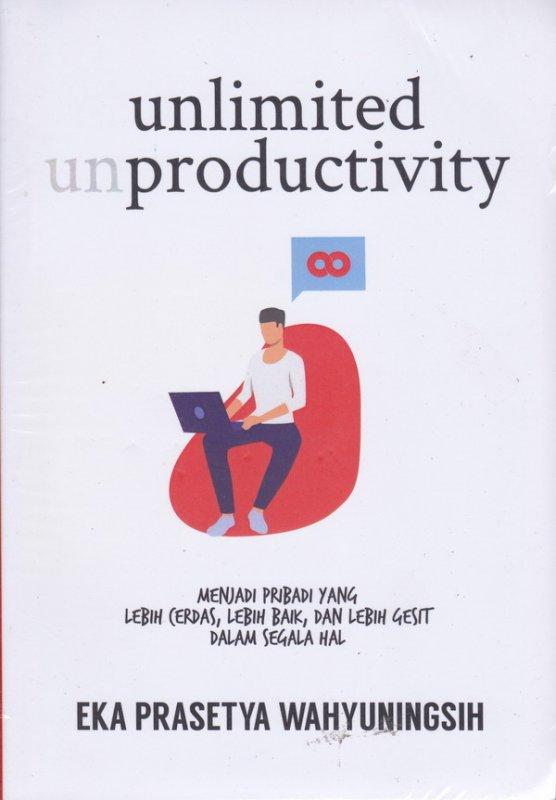 Cover Buku UNLIMITED PRODUCTIVITY: Menjadi Pribadi yang Lebih Cerdas, Lebih Baik, dan Lebih Gesit dalam Segala Hal