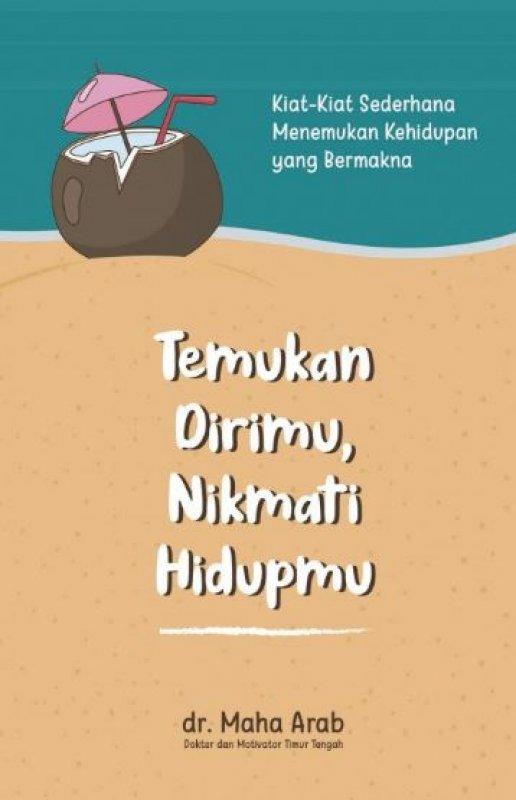 Cover Buku Temukan Dirimu, Nikmati Hidupmu: Kiat-Kiat Sederhana Menemuk