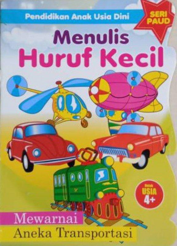 Cover Buku Pendidikan Anak Usia Dini : Menulis Huruf Kecil Mewarnai Aneka Transportasi