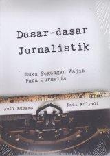 DASAR-DASAR JURNALISTIK: Buku Pegangan Wajib Para Jurnalis