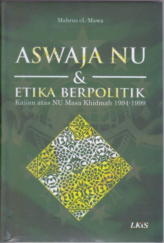 Cover Buku Aswaja Nu & Etika Berpolitik : Kajian atas Nu Masa Khidmah 1994-1999