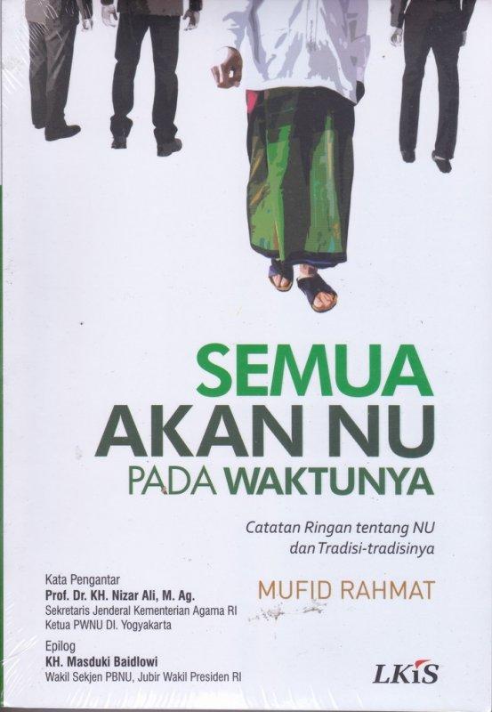 Cover Buku Semua Akan Nu Pada Waktunya : Catatan Ringan tentang NU dan Tradisi-Tradisinya