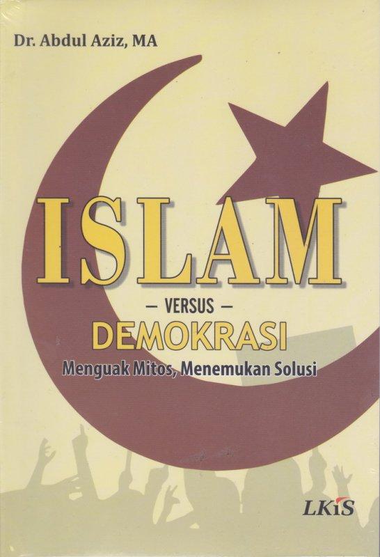 Cover Buku Islam-versus-Demokrasi : menguak mitos,menemukan solusi