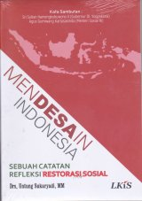 Mendesain Indonesia : sebuah catatan refleksi Restorasi Sosial